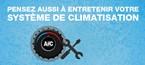PENSEZ AUSSI À ENTRETENIR VOTRE SYSTÈME DE CLIMATISATION